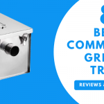 8 Best Commercial Grease Traps 2021 - Reviews & Buying Guide