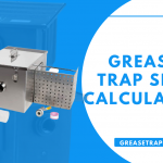 Grease Trap Size Calculator - What Size Grease Trap We Need?