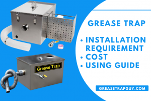Grease trap installation, Requirement and Cost