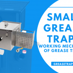 Small Grease Traps -  Working Process of Grease Traps