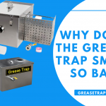 Why Does the Grease Trap Smell so Bad?
