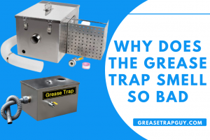 Why Does the Grease Trap Smell so Bad